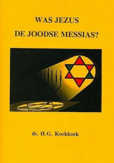 Was Jezus de Joodse Messias Ds. H.G. Koekoek 9789070700324